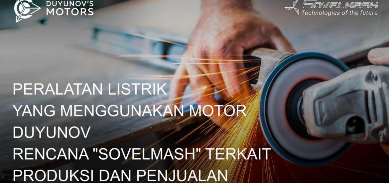 Peralatan listrik yang menggunakan Motor Duyunovs rencana Sovelmash terkait produksi dan penjualan